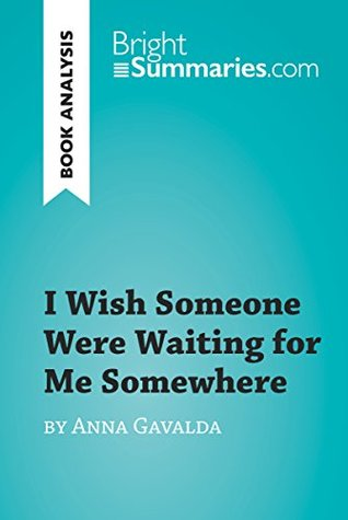 I Wish Someone Were Waiting for Me Somewhere by Anna Gavalda (Book Analysis): Detailed Summary, Analysis and Reading Guide (BrightSummaries.com)