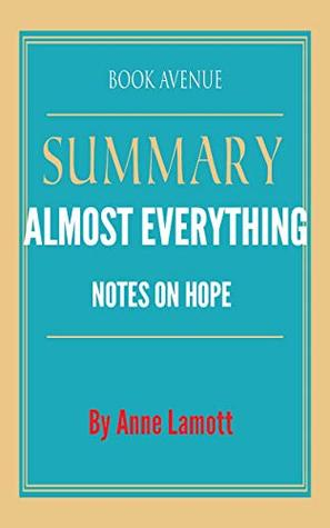 Summary of Almost Everything: Notes on Hope by Anne Lamott