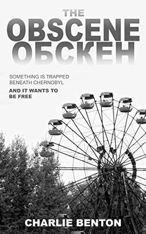 The Obscene: Something is trapped beneath Chernobyl. It wants to be free.
