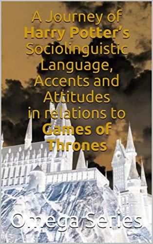 A Journey of Harry Potter's Sociolinguistic Language, Accents and Attitudes in relations to Games of Thrones