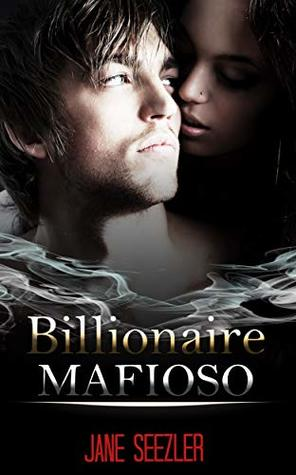 Billionaire Mafioso: A younger woman entangled in a handsome older man's world, and the Mafia