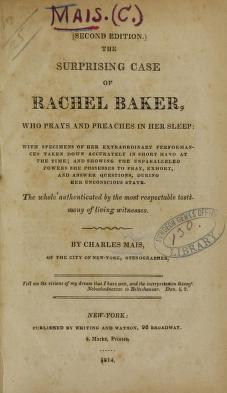 The Surprising Case of Rachel Baker, Who Prays and Preaches in Her Sleep; with Specimens of Her Extraordinary Performances Taken Down Accurately in Short Hand at the Time, And Showing the Unparelleled Powers She Possesses to Pray..