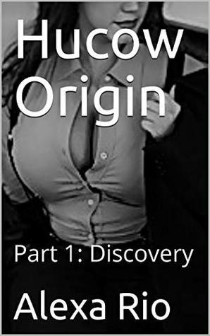 Hucow Origin: Part 1: Discovery
