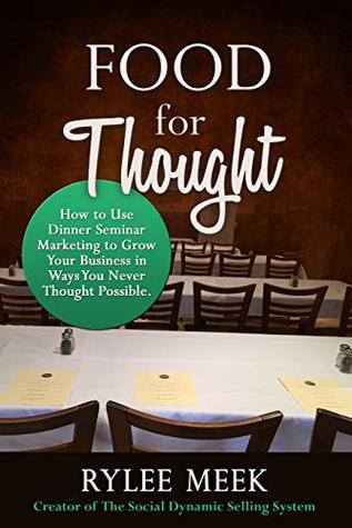 Food for Thought: How to Use Dinner Seminar Marketing to Grow Your Business in Ways You Never Thought Possible