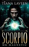 Scorpio - Mr. Magnetic by Tiana Laveen
