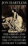 The Origin and Development of the Nineteenth Century Literary Vampire
