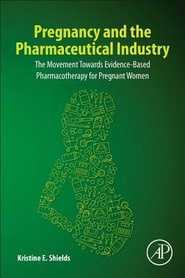 Pregnancy and the Pharmaceutical Industry: The Movement Towards Evidence-Based Pharmacotherapy for Pregnant Women