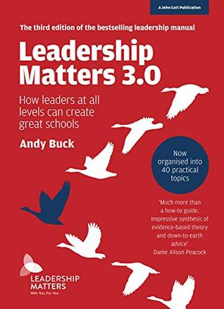 Leadership Matters 3.0: How Leaders At All Levels Can Create