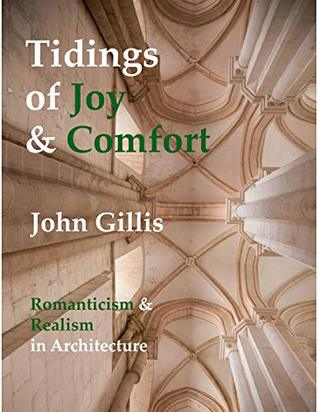 Tidings of Joy & Comfort: Romanticism & Realism in Architecture