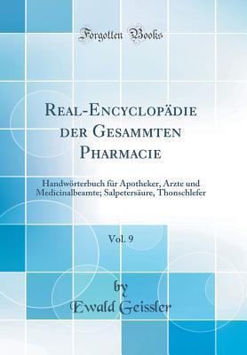 Real-Encyclop�die Der Gesammten Pharmacie, Vol. 9: Handw�rterbuch F�r Apotheker, �rzte Und Medicinalbeamte; Salpeters�ure, Thonschlefer