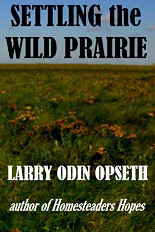 Settling the Wild Prairie: Author of Homesteaders Hopes (Homestead Settlers Book 2)