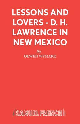 Lessons And Lovers: D. H. Lawrence In New Mexico: A Play