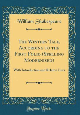 The Winters Tale, According to the First Folio (Spelling Modernised): With Introduction and Relative Lists