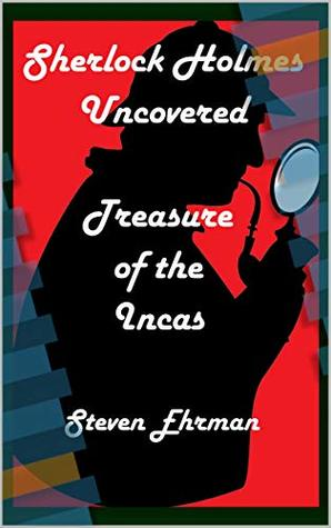 Treasure of the Incas (A Sherlock Holmes Uncovered Tale Book 13)