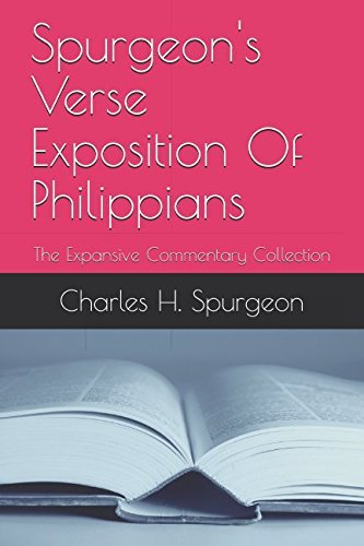 Spurgeon's Verse Exposition Of Philippians: The Expansive Commentary Collection