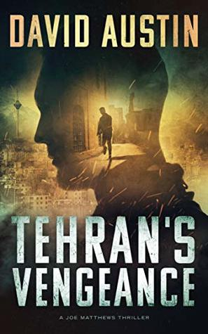 Tehran's Vengeance: A Joe Matthews Thriller