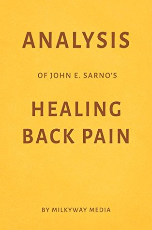 Analysis of John E. Sarno's Healing Back Pain by Milkyway Media