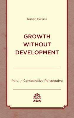 Growth Without Development: Peru in Comparative Perspective