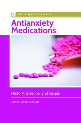 Antianxiety Medications: History, Science, and Issues