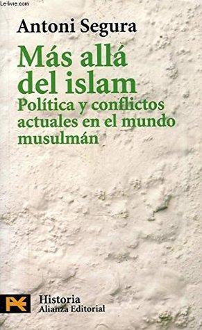 MAS ALLA DEL ISLAM. Política y conflictos actuales en el mundo musulmán.