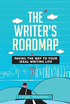 The Writer's Roadmap: How to Organize Your Writing Into a Career