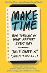 Make Time: How to Beat Distraction, Build Energy, and Focus on What Matters Every Day
