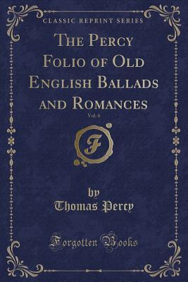The Percy Folio of Old English Ballads and Romances, Vol. 4