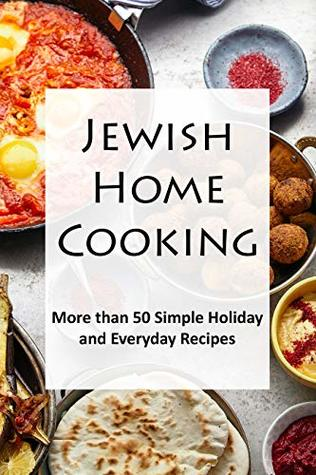 Jewish Home Cooking: More than 50 Holiday and Everyday Recipes