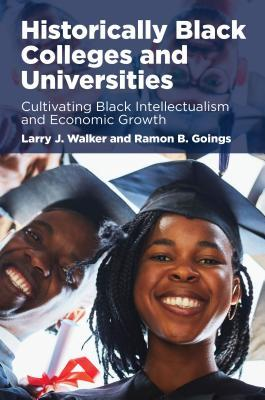 Historically Black Colleges and Universities: Cultivating Black Intellectualism and Economic Growth