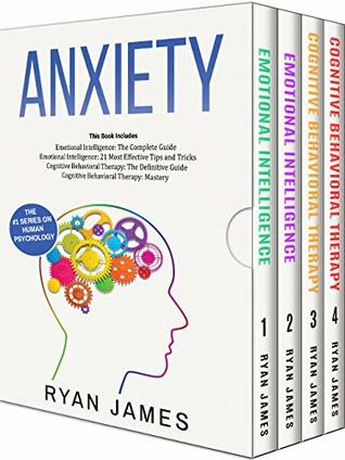 Anxiety: How to Retrain Your Brain to Eliminate Anxiety, Depression and Phobias Using Cognitive Behavioral Therapy, and Develop Better Self-Awareness and Relationships with Emotional Intelligence