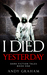 I Died Yesterday by Andy  Graham