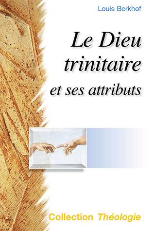 Le Dieu trinitaire et ses attributs by Louis Berkhof