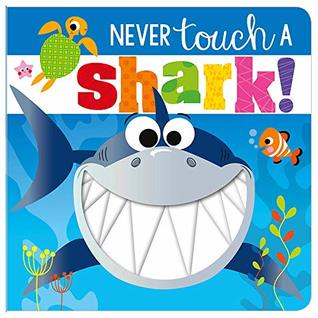Never Touch a Shark (Touch and Feel)