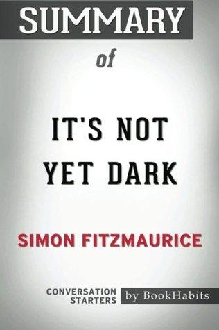 Summary of Its Not Yet Dark by Simon Fitzmaurice | Conversation Starters