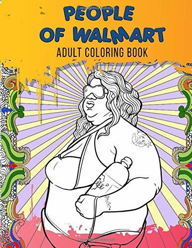 People of Walmart Adult Coloring Book: Just for Fun Coloring Book with Exclusive High Quality Images