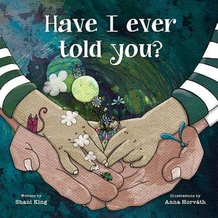 Have I Ever Told You? by Shani King