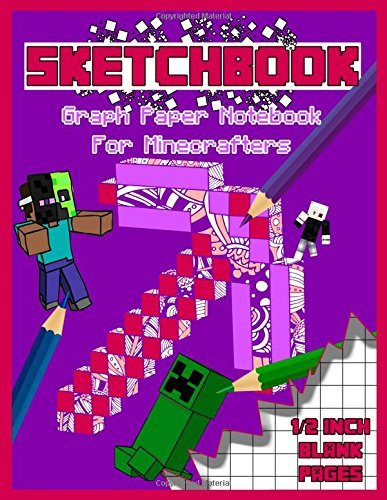 Sketchbook: Graph Paper Notebook For Minecrafters: 1/2 inch Squared Graph Paper for Drawing, Sketching or Math (Math notebooks)