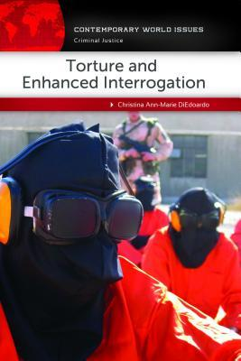 Torture and Enhanced Interrogation: A Reference Handbook