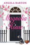 Magnolia House by Angela Barton