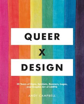 Queer X Design: 50 Years of Signs, Symbols, Banners, Logos, and Graphic Art of LGBTQ