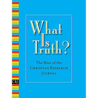 What is Truth? The Best of the Christian Research Institute