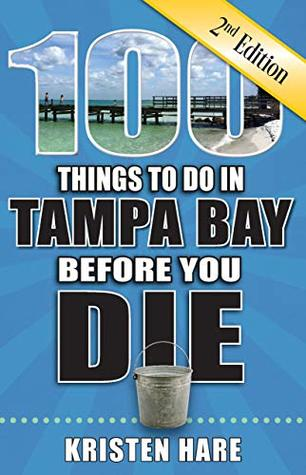 100 Things to Do in Tampa Bay Before You Die, Second Edition
