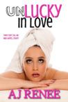 Unlucky in Love by A.J. Renee