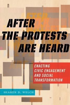 After the Protests Are Heard: Enacting Civic Engagement and Social Transformation