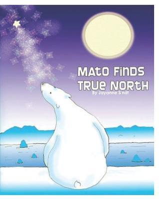 Mato Finds True North: Revised Edition