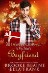 All I Want for Christmas...Is My Sister's Boyfriend by Brooke Blaine
