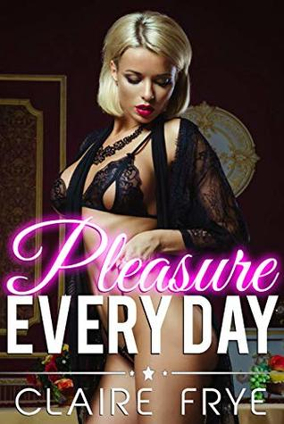 Pleasure Every Day: Amazing Bundle with Explicit Sex for Women