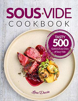 Sous Vide Cookbook: Tasty 500 Quick & Easy Days of Sous Vide Cooking: Cooking Under Pressure: Anova Sous Vide Cookbook: Christmas Recipes: Sous Vide For Beginners: Beginners Guide Sous Vide