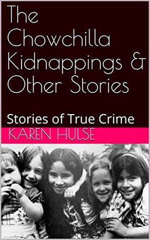 The Chowchilla Kidnappings & Other Stories: Stories of True Crime
