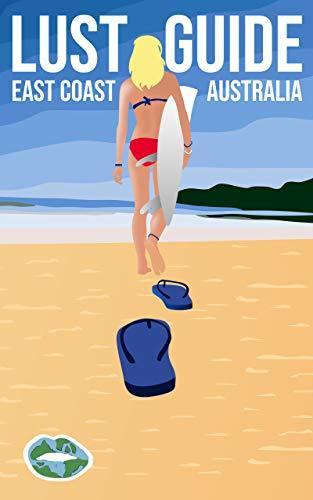 Lust Guide - East Coast Australia Travel Guide for Guys: Revel in Australias East Coast for the Memories of a Lifetime